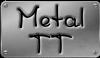Metal TT